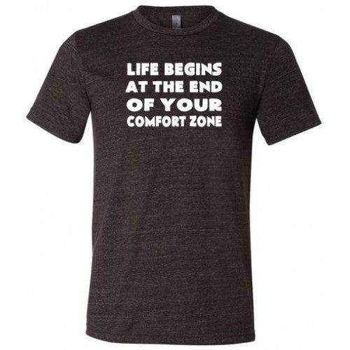 Life Begins At The End Of Your Comfort Zone Shirt Mens