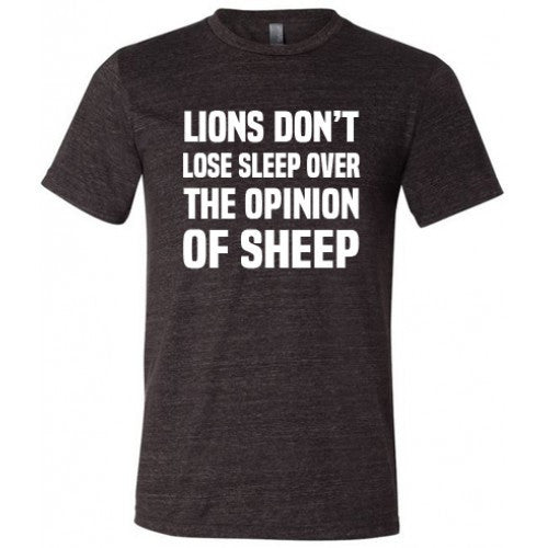 Lions Don't Lose Sleep Over The Opinion Of Sheep Shirt Mens