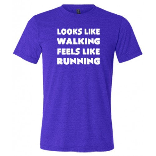 Looks Like Walking Feels Like Running Shirt Mens