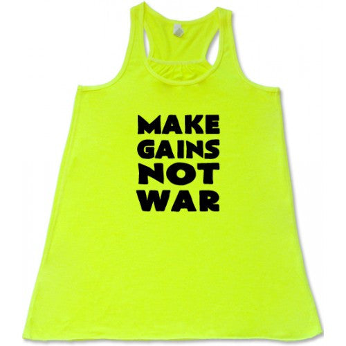 Make Gains Not War Shirt