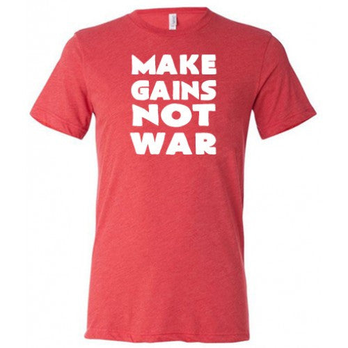 Make Gains Not War Shirt Mens