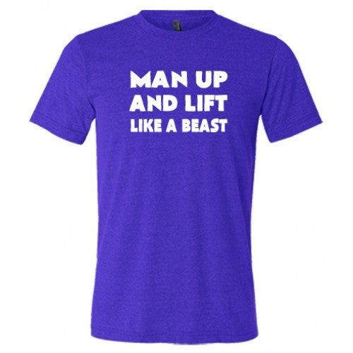 Man Up And Lift Like A Beast Shirt Mens