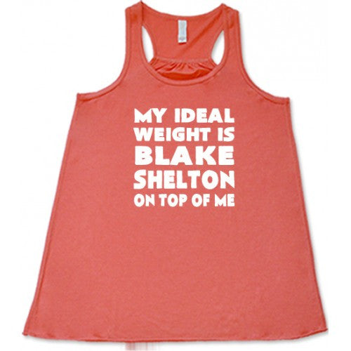 My Ideal Weight Is Blake Shelton On Top Of Me Shirt