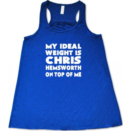 My Ideal Weight Is Chris Hemsworth On Top Of Me Shirt