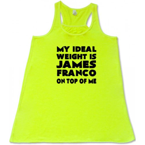 My Ideal Weight Is James Franco On Top Of Me Shirt