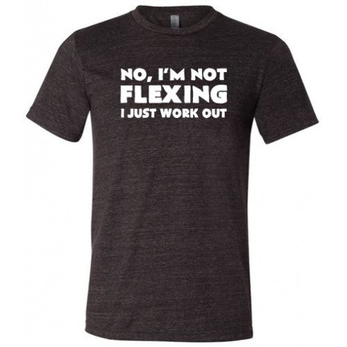 No I'm Not Flexing I Just Work Out Shirt Mens
