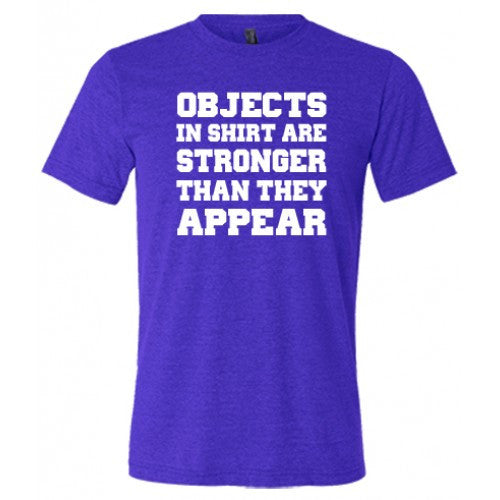 Objects In Shirt Are Stronger Than They Appear Shirt Mens