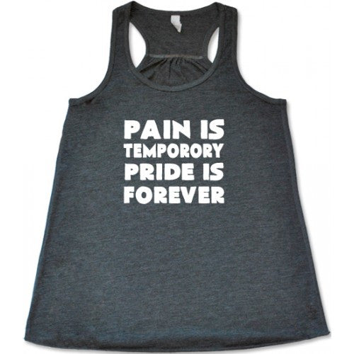 Pain Is Temporary Pride Is Forever Shirt