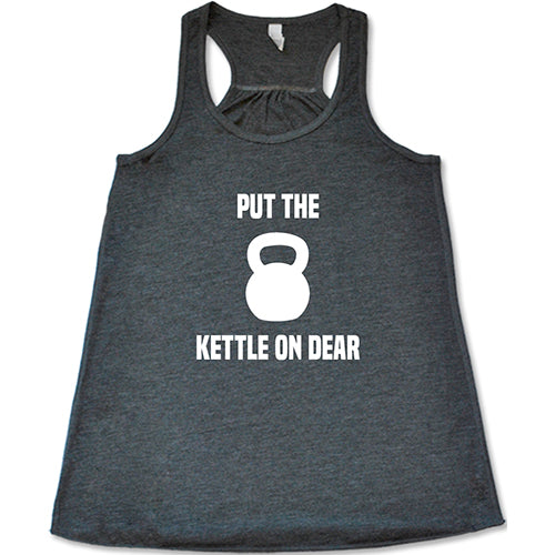 Put The Kettle On Dear Shirt