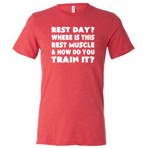 Rest Day? Where's The Rest Muscle And How Do You Train It Shirt Mens