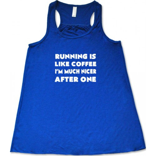 Running Is Like Coffee I'm Much Nicer After One Shirt