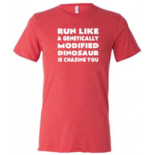 Run Like A Genetically Modified Dinosaur Is Chasing You Shirt Mens