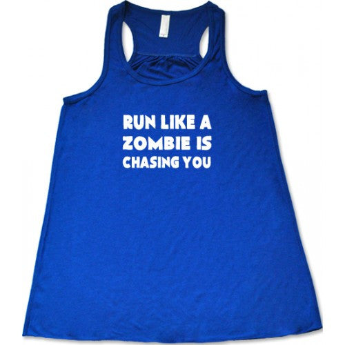 Run Like A Zombie Is Chasing You Shirt