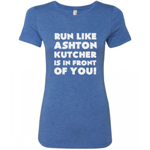 Run Like Ashton Kutcher Is In Front of You Shirt