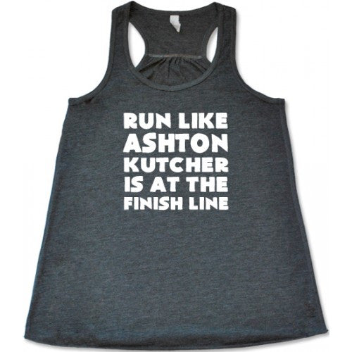 Run Like Ashton Kutcher Is At The Finish Line Shirt