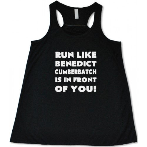 Run Like Benedict Cumberbatch Is In Front Of You Shirt