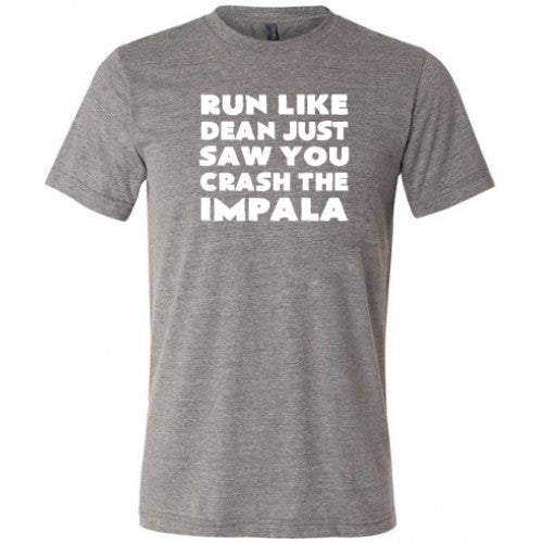 Run Like Dean Just Saw You Crash The Impala Shirt Mens