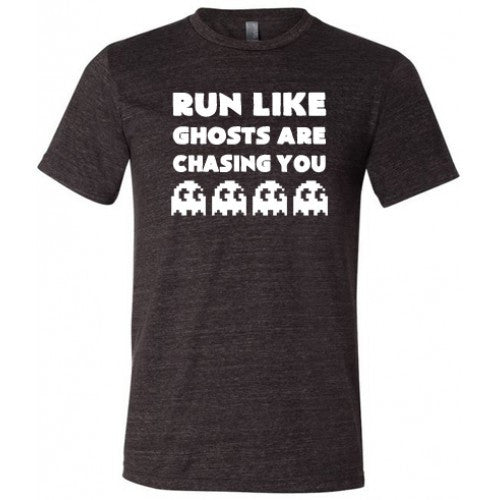Run Like Ghosts Are Chasing You Shirt Mens