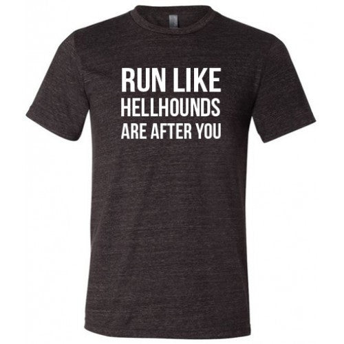 Run Like Hellhounds Are After You Shirt Mens