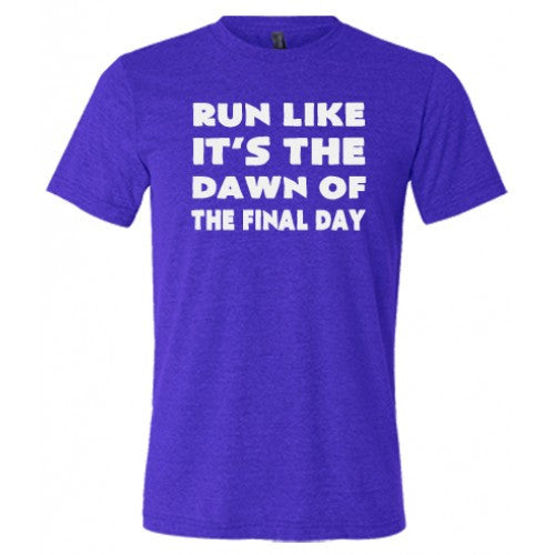 Run Like It's The Dawn Of The Final Day Shirt Mens