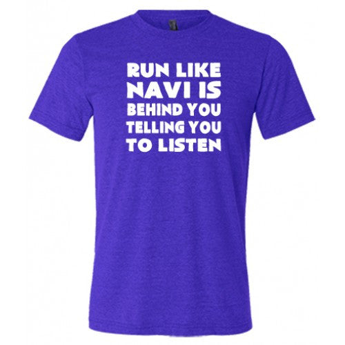 Run Like Navi Is Behind You Telling You To Listen Shirt Mens
