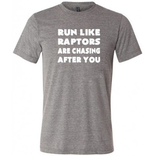 Run Like Raptors Are Chasing After You Shirt Mens