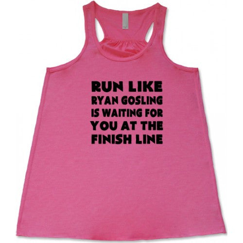 Run Like Ryan Gosling Is Waiting For You At The Finish Line Shirt