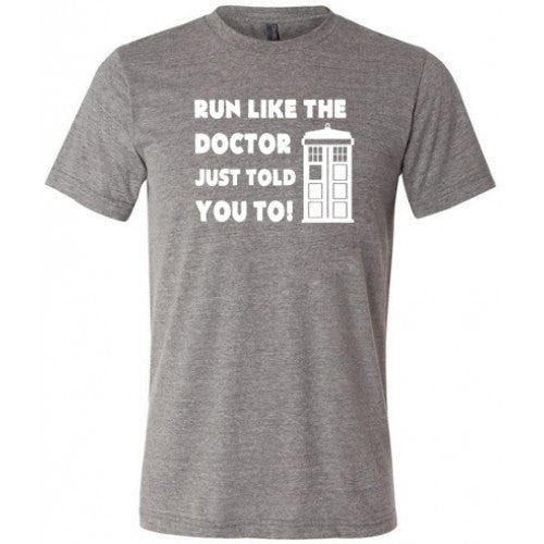 Run Like The Doctor Just Told You Too Shirt Mens
