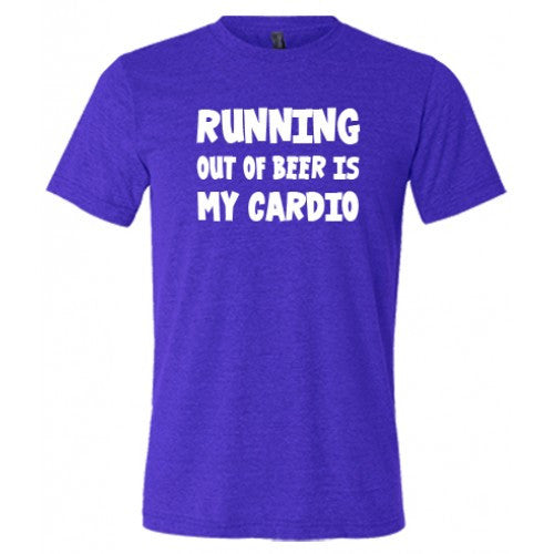 Running Out Of Beer Is My Cardio Shirt Mens