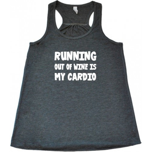 Running Out Of Wine Is My Cardio Shirt