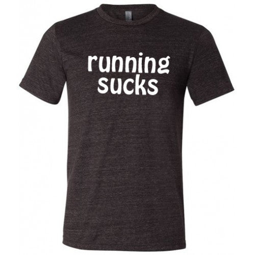 Running Sucks Shirt Mens