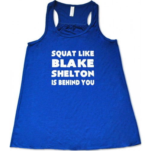 Squat Like Blake Shelton Is Behind You Shirt