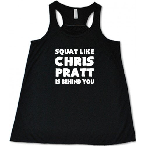 Squat Like Chris Pratt Is Behind You Shirt