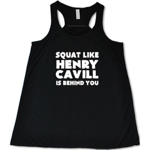 Squat Like Henry Cavill Is Behind You Shirt