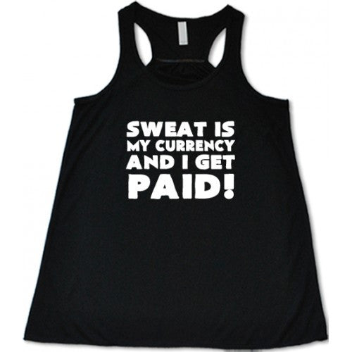 Sweat Is My Currency And I Get Paid Shirt