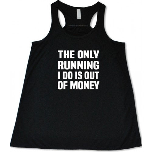 The Only Running I Do Is Out Of Money Shirt