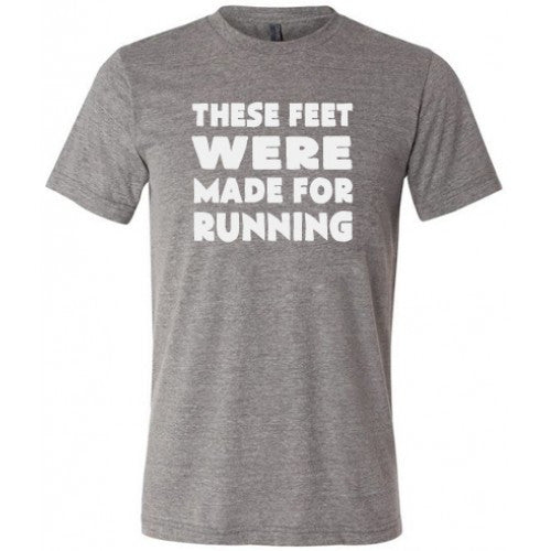 These Feet Were Made For Running Shirt Mens