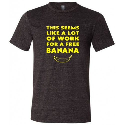 This Seems Like A Lot Of Work For A Free Banana Shirt Mens