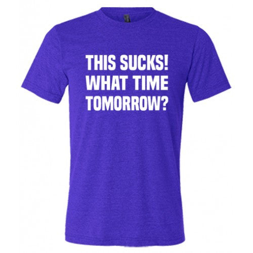 This Sucks! What Time Tomorrow? Shirt Mens