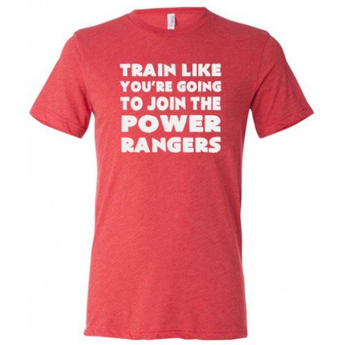 Train Like You're Going To Join The Power Rangers Shirt Mens