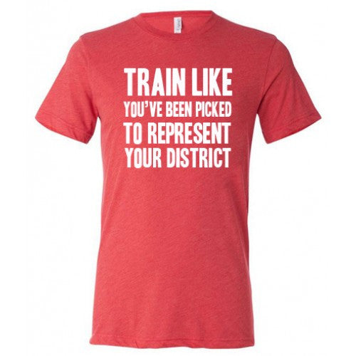 Train Like You've Been Picked To Represent Your District Shirt Mens