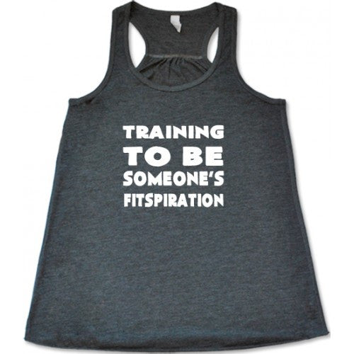 Training To Be Someone's Fitspiration Shirt
