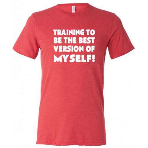 Training To Be The Best Version Of Myself Shirt Mens