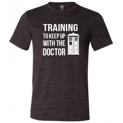 Training To Keep Up With The Doctor Shirt Mens