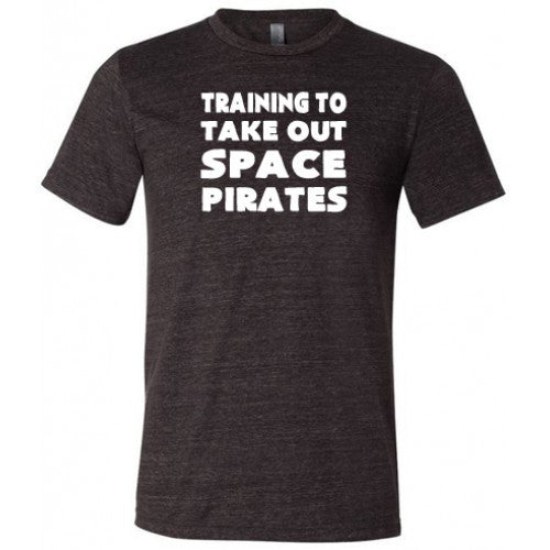 Training To Take Out Space Pirates Shirt Mens