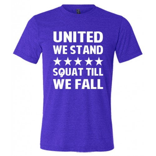 United We Stand Squat Till We Fall Shirt Mens