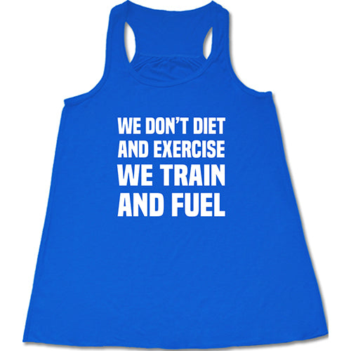 We Don't Diet And Exercise We Train And Fuel Shirt