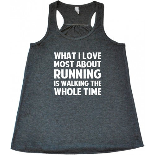 What I Love About Running Is Walking The Whole Time Shirt