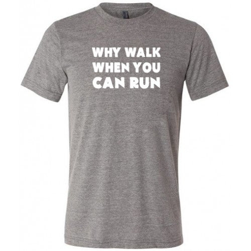 Why Walk When You Can Run Shirt Mens