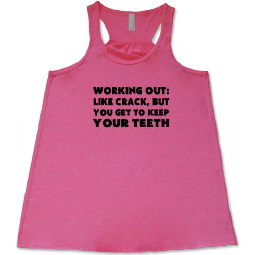Working Out: Like Crack But You Get To Keep Your Teeth Shirt